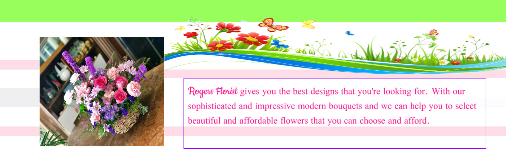 Rogers Florist gives you the best designs that you're looking for...